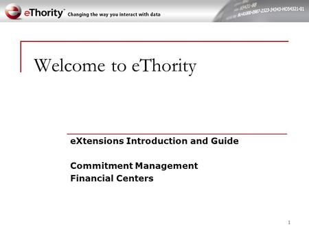 Welcome to eThority eXtensions Introduction and Guide Commitment Management Financial Centers 1.