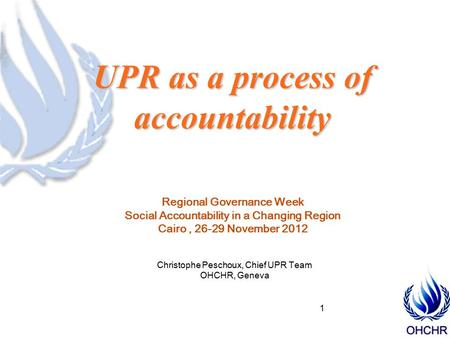 Uniting Nations by Learning Together UPR as a process of accountability Regional Governance Week Social Accountability in a Changing Region Cairo, 26-29.