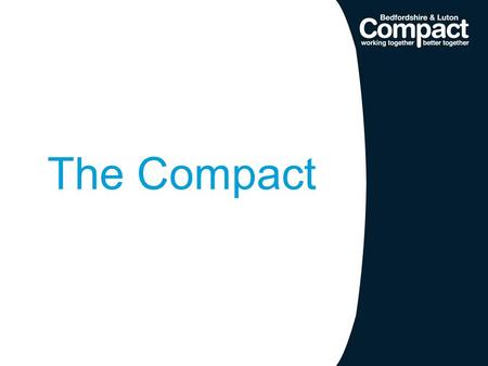 The Compact. What is it? The Compact outlines the relationship between the public sector and the voluntary and community sector, allowing them to work.