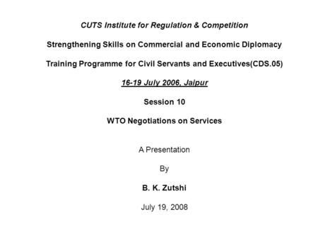 CUTS Institute for Regulation & Competition Strengthening Skills on Commercial and Economic Diplomacy Training Programme for Civil Servants and Executives(CDS.05)
