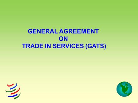 GENERAL AGREEMENT ON TRADE IN SERVICES (GATS). What is the GATS The General Agreement on Trade in Services (GATS) was negotiated under the Uruguay Round.