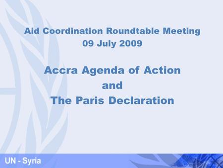 Aid Coordination Roundtable Meeting 09 July 2009 Accra Agenda of Action and The Paris Declaration.