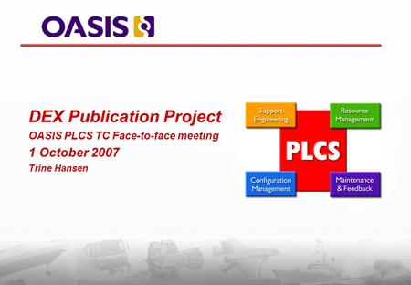 DEX Publication Project OASIS PLCS TC Face-to-face meeting 1 October 2007 Trine Hansen.