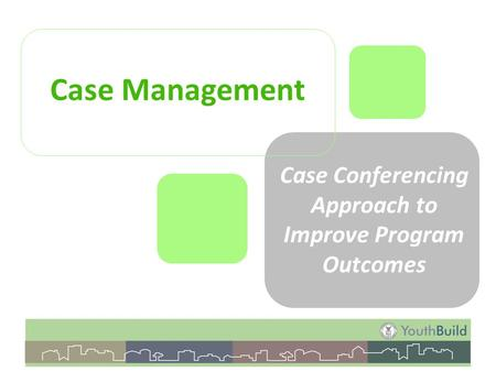Case Management Case Conferencing Approach to Improve Program Outcomes.