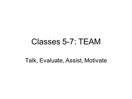 Classes 5-7: TEAM Talk, Evaluate, Assist, Motivate.
