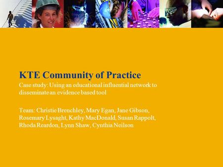 KTE Community of Practice Case study: Using an educational influential network to disseminate an evidence based tool Team: Christie Brenchley, Mary Egan,