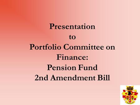 Presentation to Portfolio Committee on Finance: Pension Fund 2nd Amendment Bill.