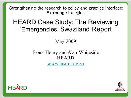 Strengthening the research to policy and practice interface: Exploring strategies HEARD Case Study: The Reviewing ' Emergencies ' Swaziland Report May.