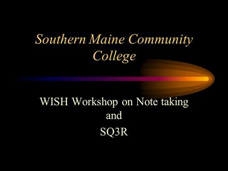 Southern Maine Community College WISH Workshop on Note taking and SQ3R.