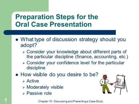 Chapter 15 - Discussing and Presenting a Case Study 1 Preparation Steps for the Oral Case Presentation What type of discussion strategy should you adopt?