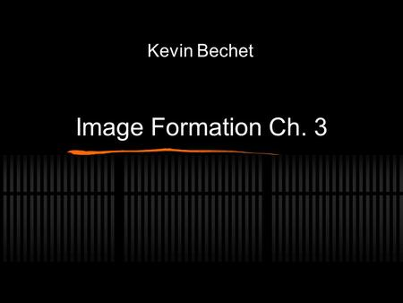 Image Formation Ch. 3 Kevin Bechet. Review for this Chapter Key Terms Video Formats High Definition vs Standard Definition Image Formation.
