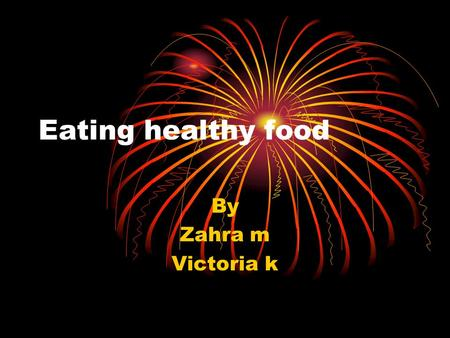 Eating healthy food By Zahra m Victoria k. Eating healthy food Apple Grapes Orange Banana Pear Watermelon.