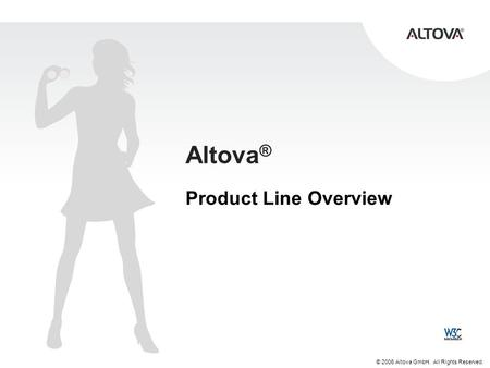 © 2006 Altova GmbH. All Rights Reserved. Altova ® Product Line Overview.