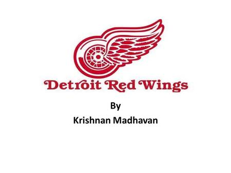 By Krishnan Madhavan. Who are the Detroit Red Wings? They are a Professional ice hockey based in Detroit, Michigan. They are members of the NHL { National.