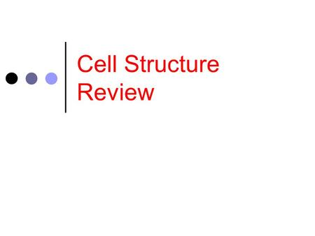 Cell Structure Review. Eukaryotic Cells Have a nucleus Found in multi-cellular organisms & some unicellular organisms.