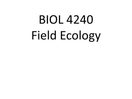 BIOL 4240 Field Ecology. Ecologists are often interested in spatial data… Plant ecologists, distribution of individuals. Animal ecologists, distribution.