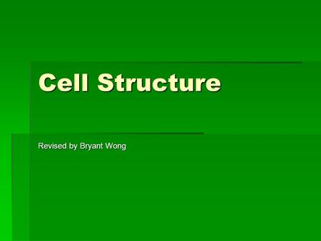 Cell Structure Revised by Bryant Wong. Cell Theory  All organisms are composed of one or more cells  Cells are the smallest living things  Cells come.