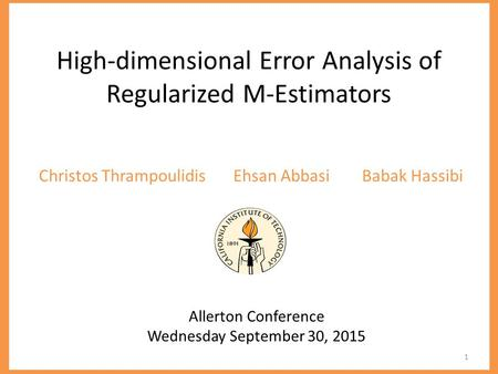 High-dimensional Error Analysis of Regularized M-Estimators Ehsan AbbasiChristos ThrampoulidisBabak Hassibi Allerton Conference Wednesday September 30,