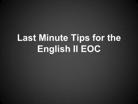 Last Minute Tips for the English II EOC. Read the Passage You don't want to. There's a little voice inside of you that says, Just look for the answers.