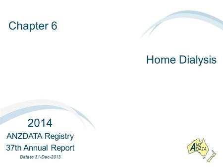 Chapter 6 Home Dialysis 2014 ANZDATA Registry 37th Annual Report Data to 31-Dec-2013.