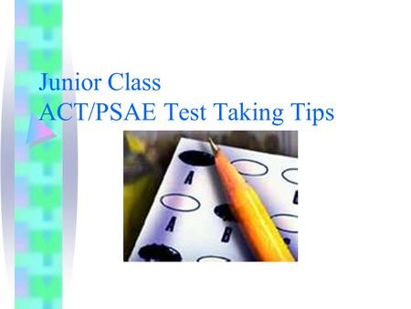Junior Class ACT/PSAE Test Taking Tips. ACT/PSAE Writing Tips B.O.W. Brainstorm Outline Write Remember:Intro, 3 Body Paragraphs, Conclusion.