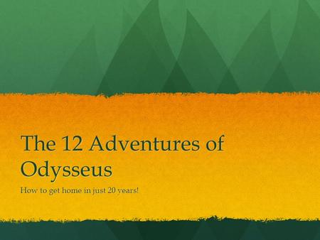 The 12 Adventures of Odysseus How to get home in just 20 years!