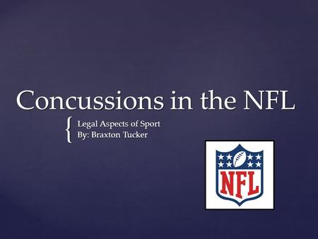 { Concussions in the NFL Legal Aspects of Sport By: Braxton Tucker.