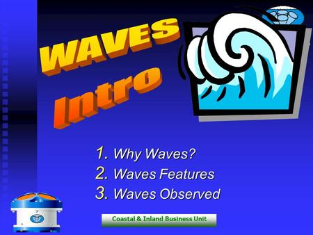 RD Instruments Home of the ADCP Coastal & Inland Business Unit 1. Why Waves? 2. Waves Features 3. Waves Observed.