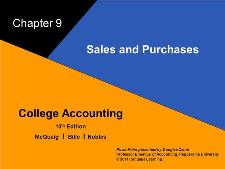 9–1 McQuaig Bille 1 College Accounting 10 th Edition McQuaig Bille Nobles © 2011 Cengage Learning PowerPoint presented by Douglas Cloud Professor Emeritus.