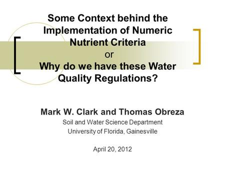 Some Context behind the Implementation of Numeric Nutrient Criteria or Why do we have these Water Quality Regulations? Mark W. Clark and Thomas Obreza.