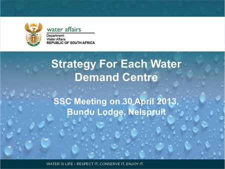 Strategy For Each Water Demand Centre SSC Meeting on 30 April 2013, Bundu Lodge, Nelspruit.