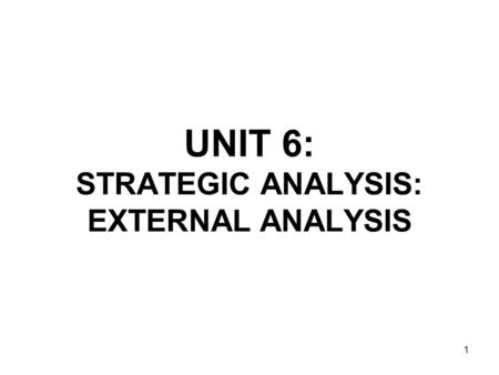 1 UNIT 6: STRATEGIC ANALYSIS: EXTERNAL ANALYSIS. 2 Two sets of factors primarily shape a company's strategy: -External factors (macro environment, industry,