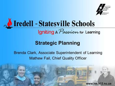 Www.iss.k12.nc.us Strategic Planning Brenda Clark, Associate Superintendent of Learning Mathew Fail, Chief Quality Officer.
