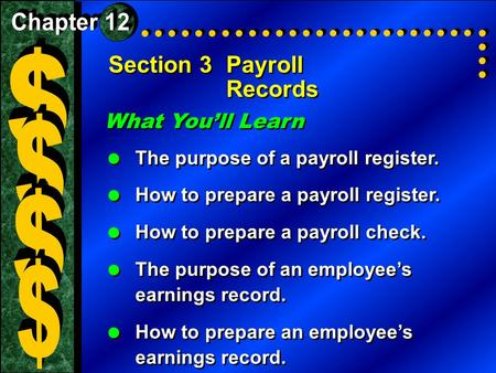 Section 3Payroll Records What You'll Learn  The purpose of a payroll register.  How to prepare a payroll register.  How to prepare a payroll check.