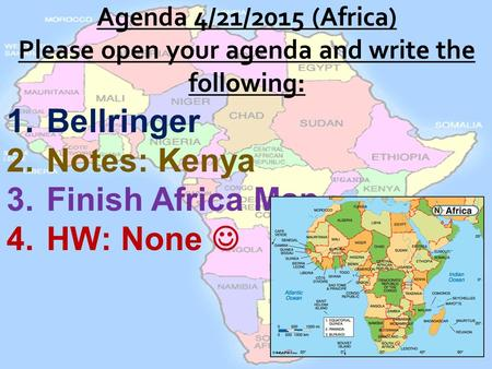 1.Bellringer 2.Notes: Kenya 3.Finish Africa Map 4.HW: None.