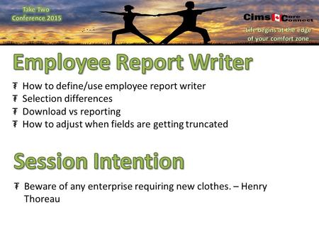 ₮How to define/use employee report writer ₮Selection differences ₮Download vs reporting ₮How to adjust when fields are getting truncated ₮Beware of any.