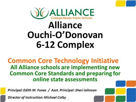 Alliance Ouchi-O'Donovan 6-12 Complex Common Core Technology Initiative All Alliance schools are implementing new Common Core Standards and preparing for.