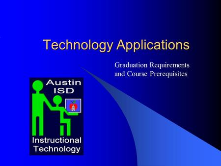 Technology Applications Graduation Requirements and Course Prerequisites.