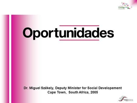 Dr. Miguel Székely, Deputy Minister for Social Developement Cape Town, South Africa, 2005.