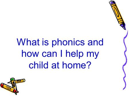 What is phonics and how can I help my child at home?