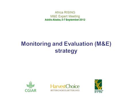Africa RISING M&E Expert Meeting Addis Ababa, 5-7 September 2012.