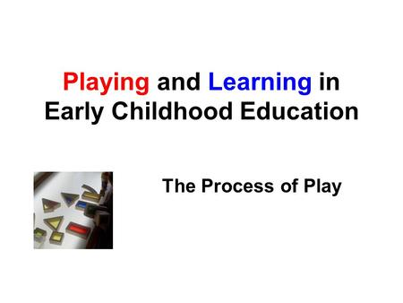 Chapter Two The Process of Play Playing and Learning in Early Childhood Education.