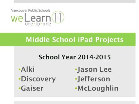 Middle School iPad Projects School Year 2014-2015 Alki Discovery Gaiser Jason Lee Jefferson McLoughlin.