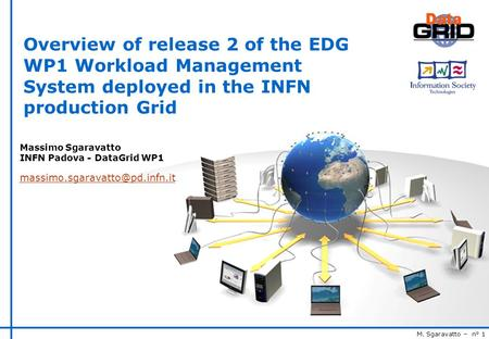 M. Sgaravatto – n° 1 Overview of release 2 of the EDG WP1 Workload Management System deployed in the INFN production Grid Massimo Sgaravatto INFN Padova.