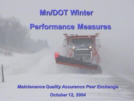 Mn/DOT Winter Performance Measures Performance Measures Maintenance Quality Assurance Peer Exchange October 12, 2004.