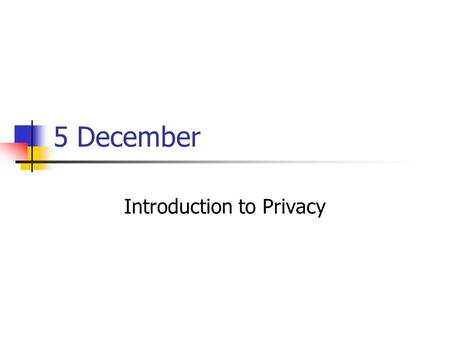5 December Introduction to Privacy. Term Project Changes Feedback on outlines is on its way Change: not being graded Papers 11-14 due date Moved to Wednesday.