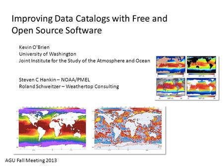 Improving Data Catalogs with Free and Open Source Software Kevin O'Brien University of Washington Joint Institute for the Study of the Atmosphere and Ocean.