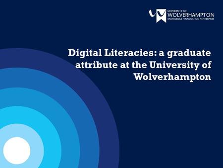 Digital Literacies: a graduate attribute at the University of Wolverhampton.
