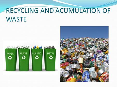 RECYCLING AND ACUMULATION OF WASTE INDEX How to recycle? Advantages of recycling. Disadvantages of accumulated waste.