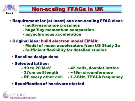 Non-scaling FFAGs in UK EMMA Requirement for (at least) one non-scaling FFAG clear: - multi-resonance crossings - huge/tiny momentum compaction - asynchronous.